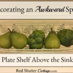 Here are some ideas about styling an awkward spot such as a plate shelf over the sink. www.redshuttercottage.com